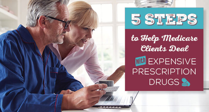 5 Steps to Help Medicare Clients Deal with Expensive Prescription Drugs