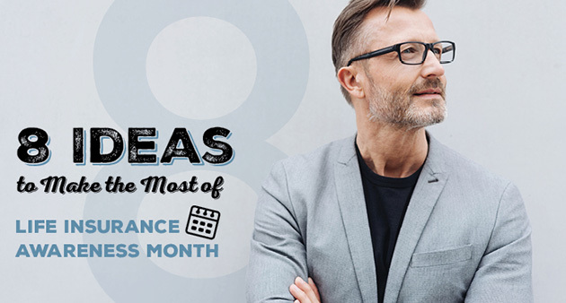 8 Ideas to Make the Most of Life Insurance Awareness Month