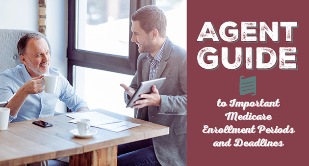 Agent Guide to Important Medicare Enrollment Periods and Deadlines
