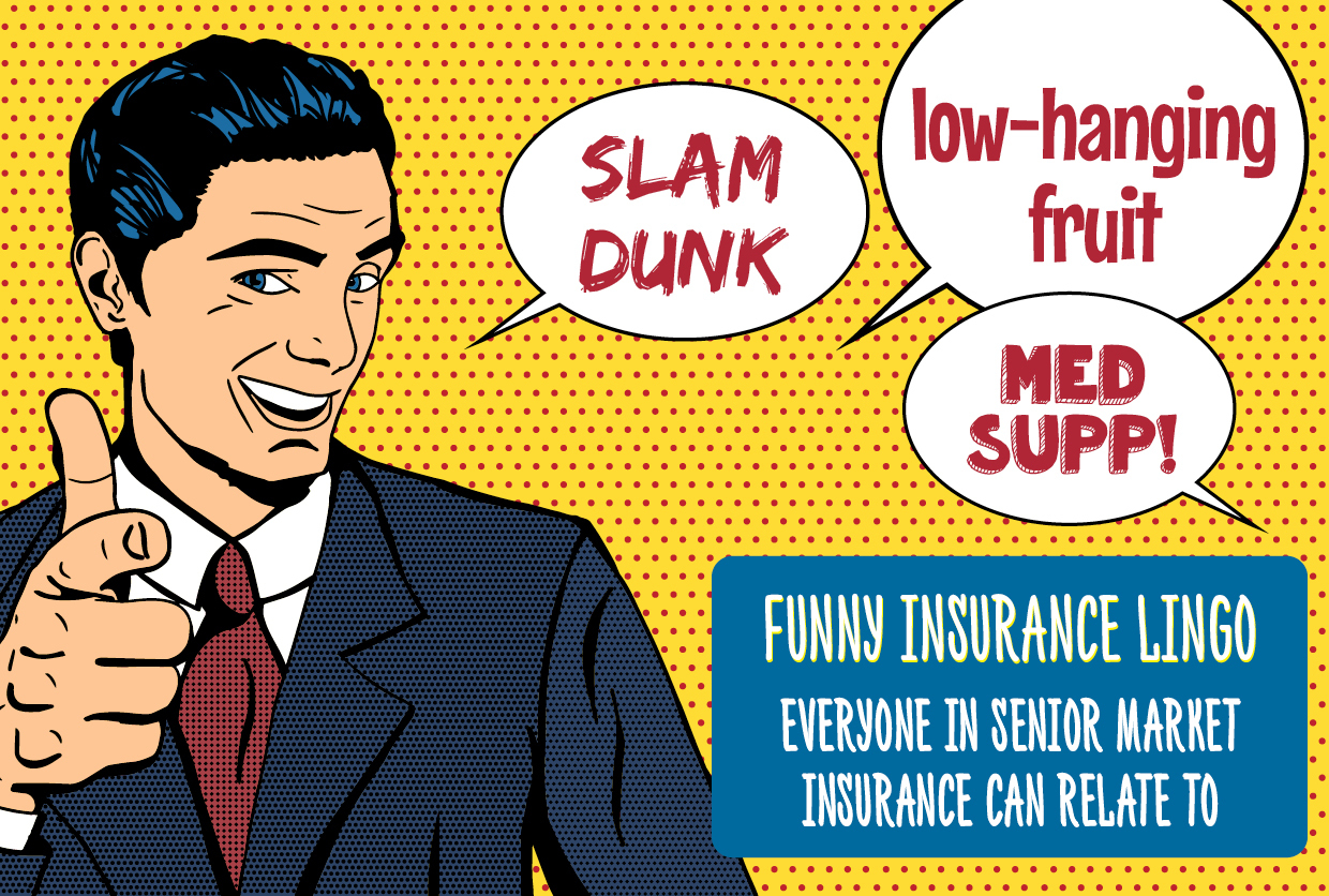 Funny Insurance Lingo Everyone In Senior Market Insurance Can Relate To