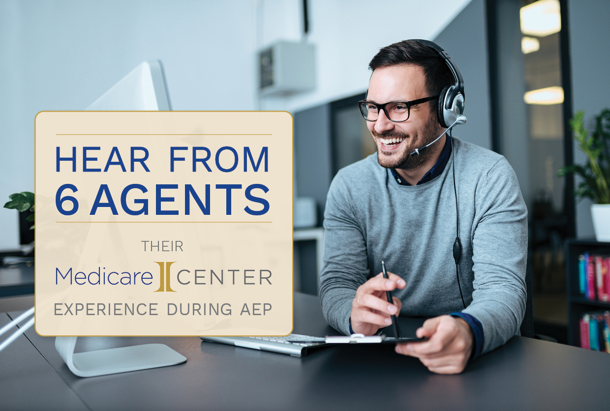 Hear From 6 Agents – Their MedicareCENTER Experience During AEP
