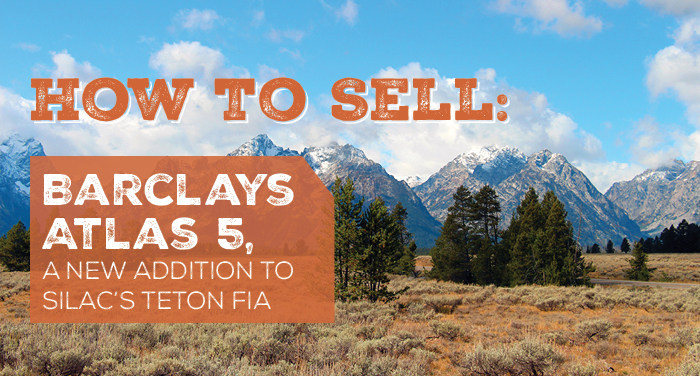 How to Sell Barclays Atlas 5, a New Addition to SILAC's Teton FIA