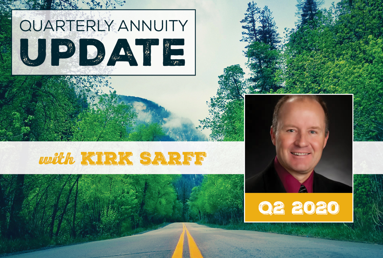 Quarterly Annuity Update with Kirk Sarff   Q2 2020