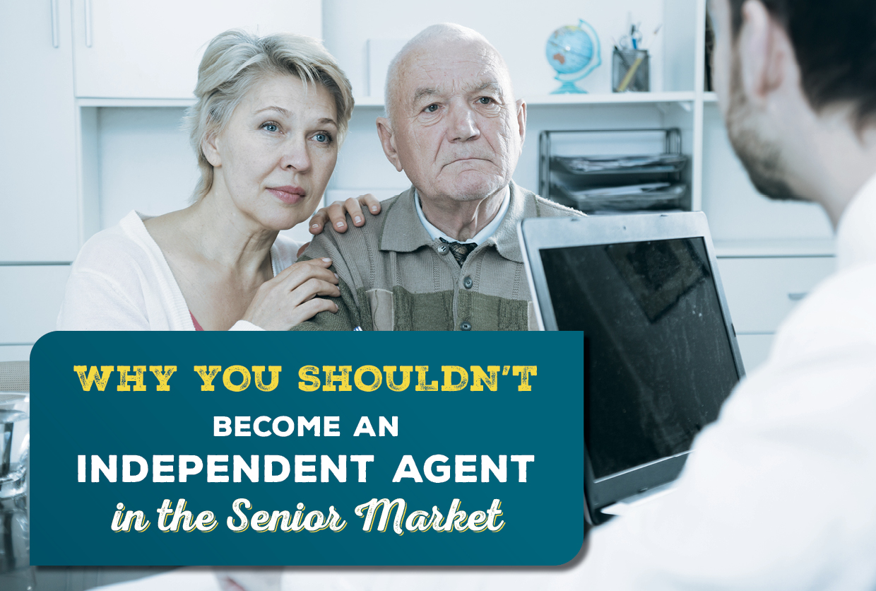 Why You Shouldn't Become an Independent Agent in the Senior Market