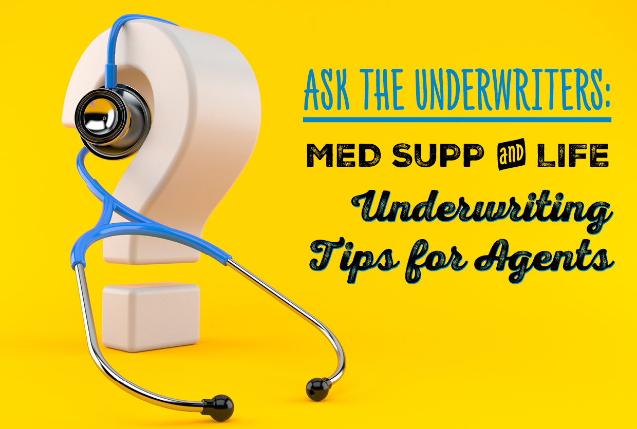 Ask the Underwriter - Med Supp & Life Insurance Tips